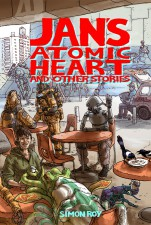 Jan's Atomic Heart and Other Stories (Simon Roy; Image Comics)