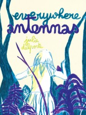 Everywhere Antennas by Julie Delporte (Drawn & Quarterly)