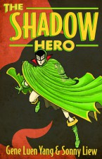 The Shadow Hero (Gene Luen Yang & Sonny Liew; First Second Books)