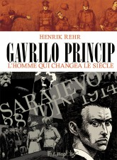 Gavrilo Princip, The Man Who Started WWI by Henrik Rehr