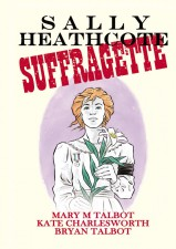 Sally Heathcote: Suffragette (Mary Talbot, Bryan Talbot, Kate Charlesworth: Dark Horse Comics)