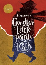 Goodbye Little Pointy Teeth (Brian Moore)