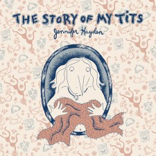 Story of My Tits by Jennifer Hayden (Top Shelf Productions)