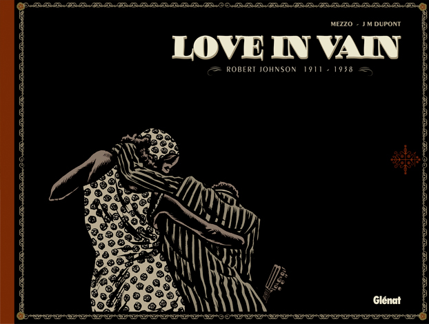 Love in Vain. Robert Johnson - 1911-1938 by Jean-Michel Dupont and Mezzo