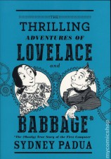 The Thrilling Adventures of Lovelace and Babbage by Sydney Padua (Pantheon Books)