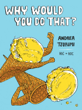 Why Would You Do That? - Andrea Tsurumi (W/A) • Hic & Hoc