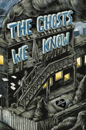 The Ghosts We Know - Sean Karemaker (W, A) • Conundrum Press