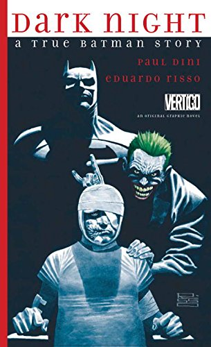 Dark Knight: A True Batman Story -Paul Dini (W) Eduardo Risso (A) • DC/Vertigo