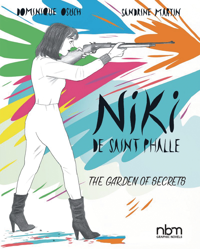Niki de Saint Phalle: The Garden of Secrets (Dominique Osuch and Sandrine Martin; NBM Graphic Novels)